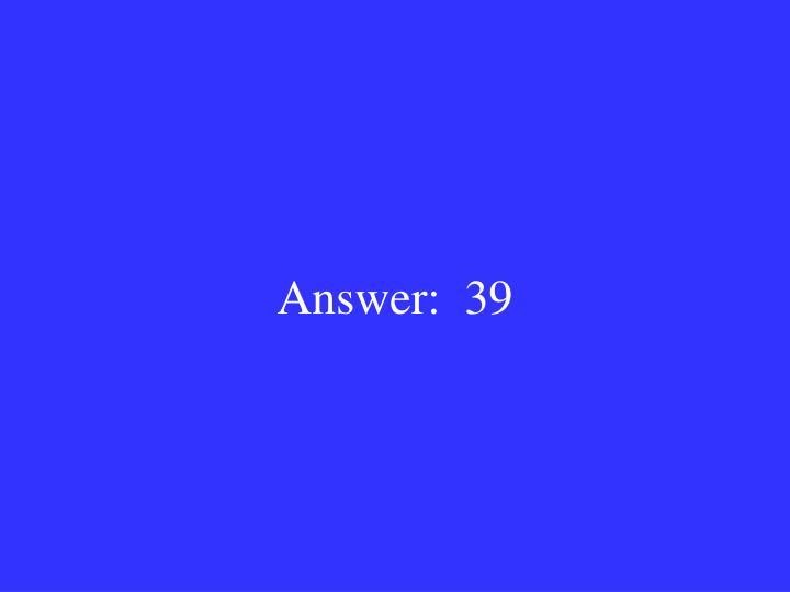 Answer:  39
