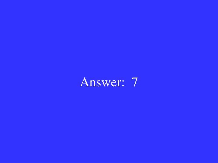 Answer:  7