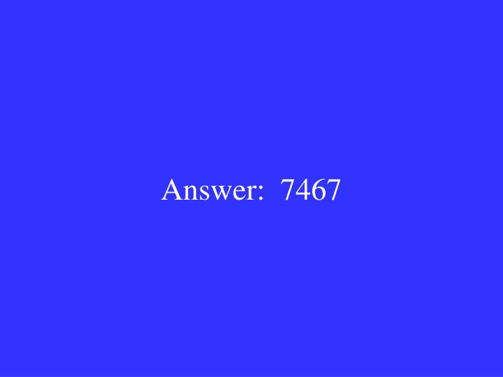 Answer:  7467