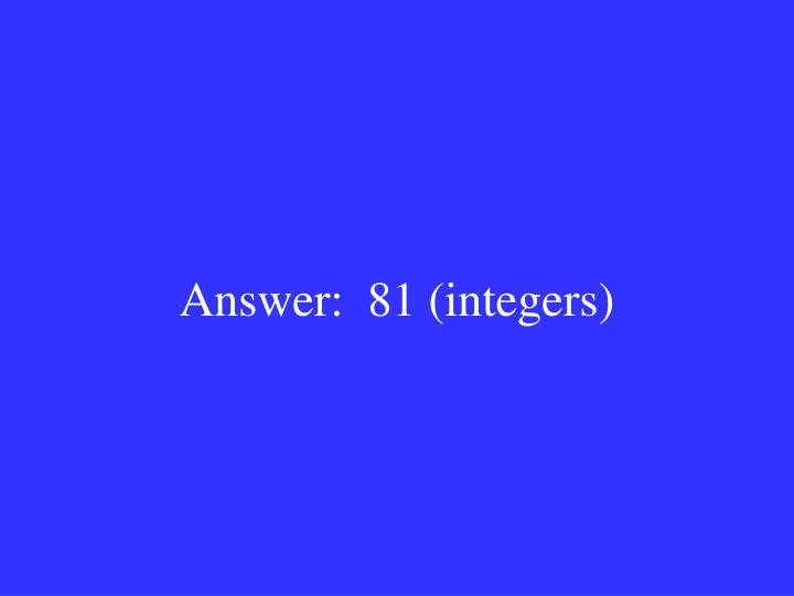 Answer:  81 (integers)