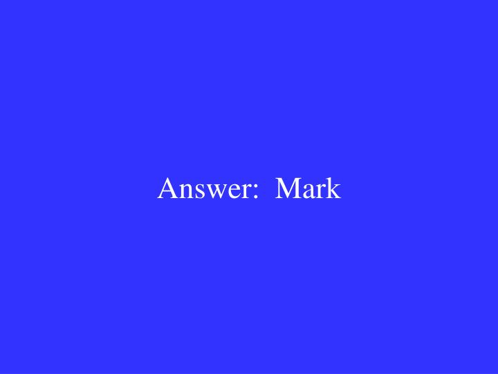 Answer:  Mark
