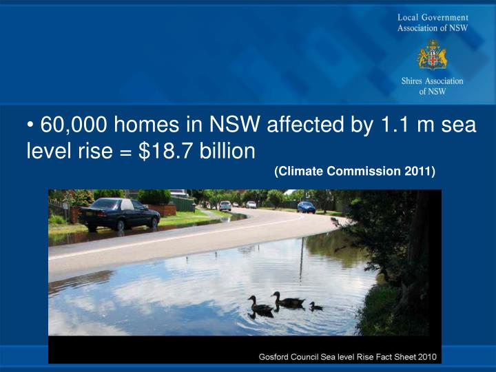 60,000 homes in NSW affected by 1.1 m sea      level rise = $18.7 billion