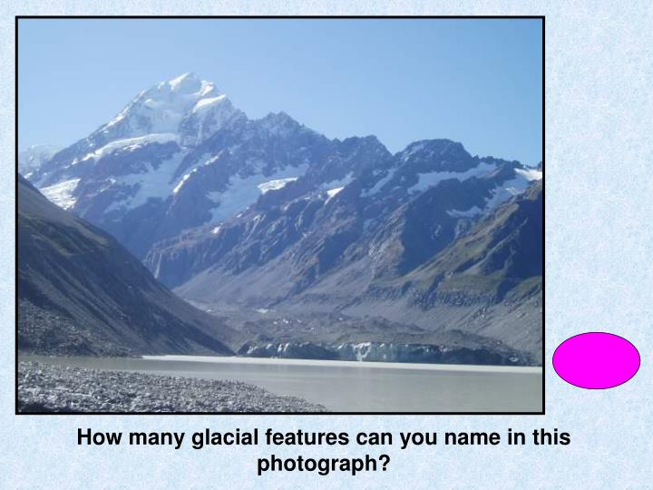 How many glacial features can you name in this photograph?