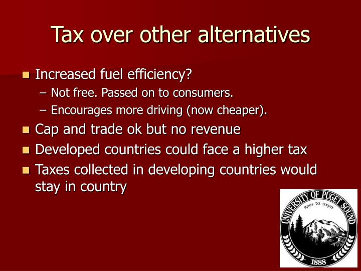 Tax over other alternatives