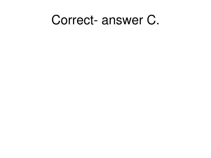 Correct- answer C.