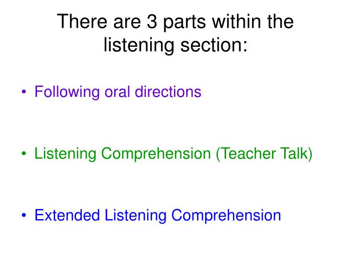 There are 3 parts within the listening section