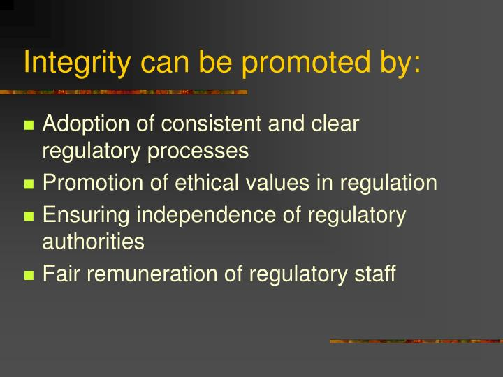 Integrity can be promoted by: