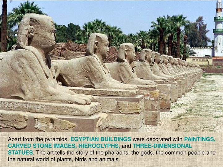 Apart from the pyramids,