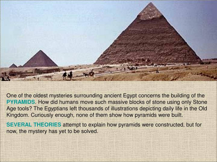 One of the oldest mysteries surrounding ancient Egypt concerns the building of the
