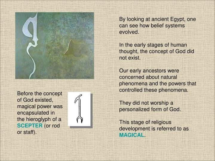 By looking at ancient Egypt, one can see how belief systems evolved.