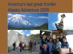america s last great frontier alaska adventure 2009