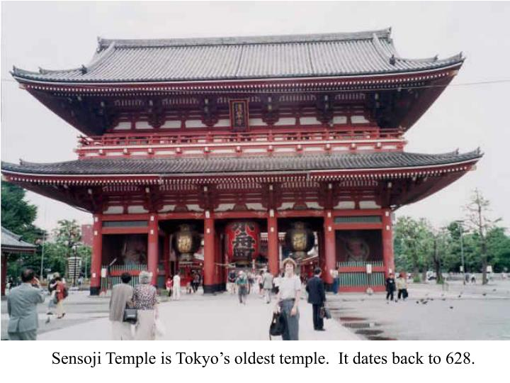 Sensoji Temple is Tokyo's oldest temple.  It dates back to 628.