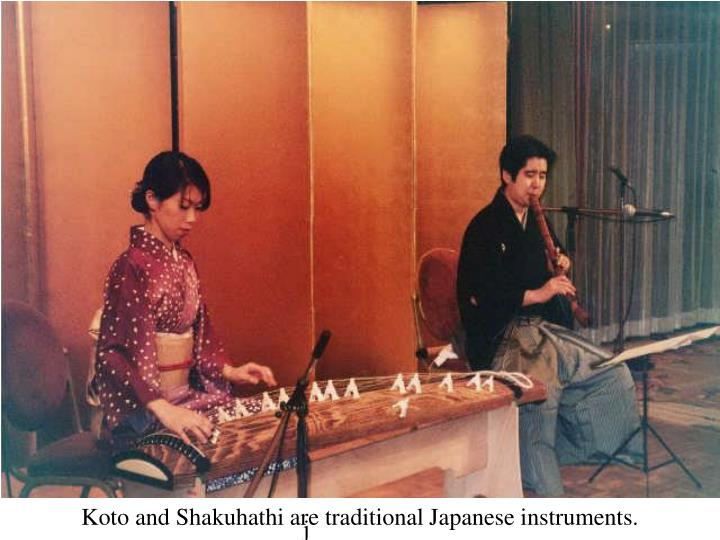 Koto and Shakuhathi are traditional Japanese instruments.
