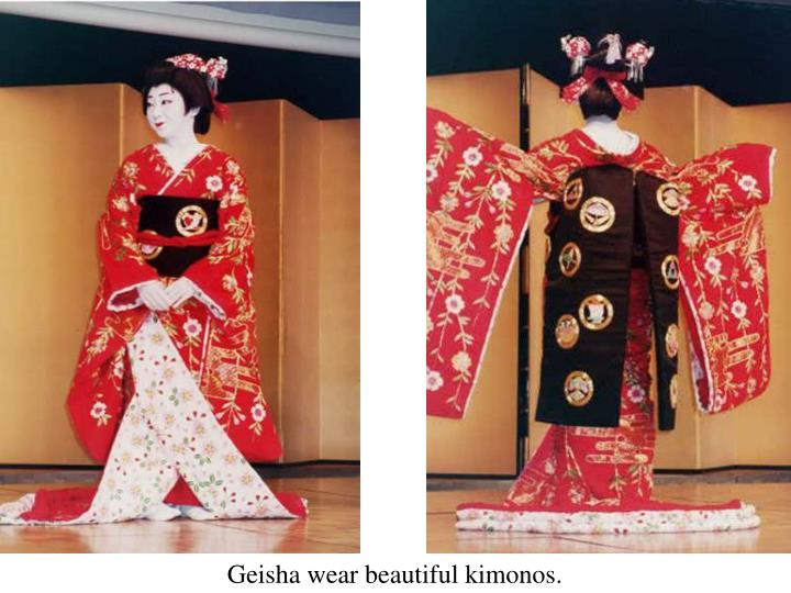 Geisha wear beautiful kimonos.