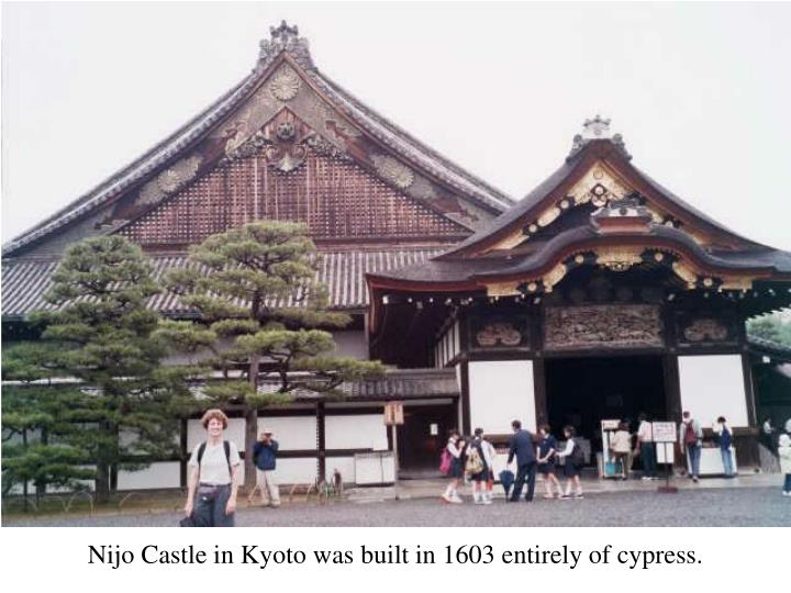 Nijo Castle in Kyoto was built in 1603 entirely of cypress.