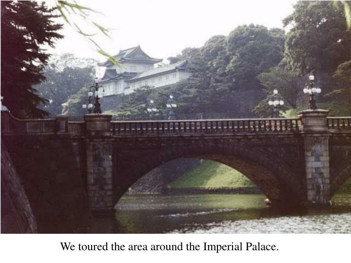 We toured the area around the Imperial Palace.
