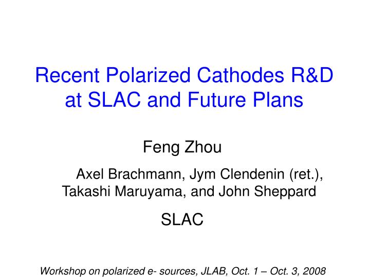 Recent polarized cathodes r d at slac and future plans