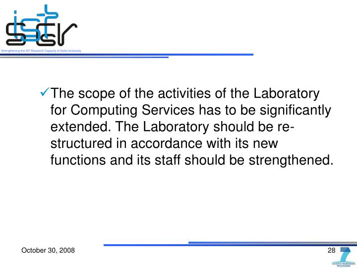 The scope of the activities of the Laboratory for Computing Services has to be significantly extended. The Laboratory should be re-structured in accordance with its new functions and its staff should be