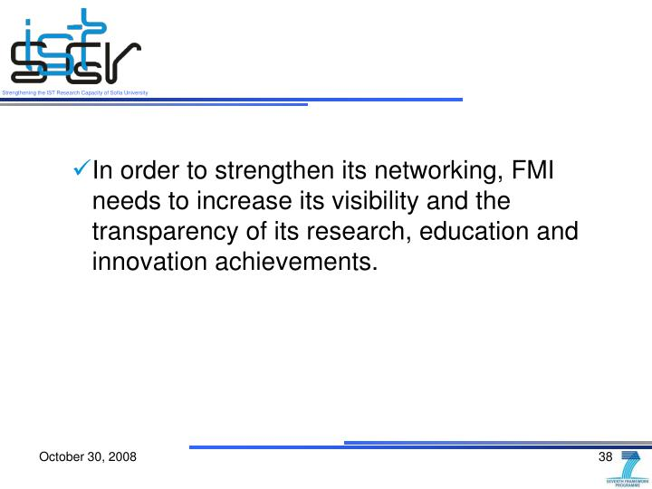 In order to strengthen its networking, FMI needs to increase its visibility and the transparency of its research, education and innovation achievements.