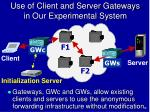 use of client and server gateways in our experimental system