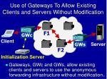 use of gateways to allow existing clients and servers without modification