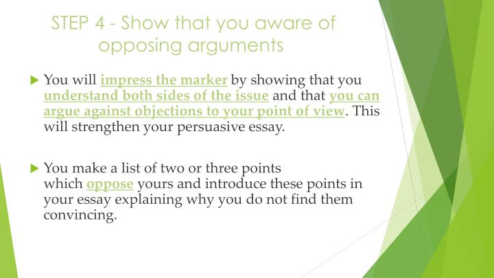 STEP 4 - Show that you aware of opposing arguments