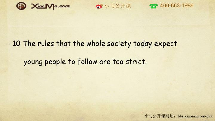 10 The rules that the whole society today expect young people to follow are too strict.
