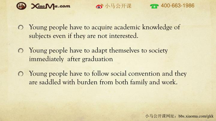 Young people have to acquire academic knowledge of subjects even if they are not interested.