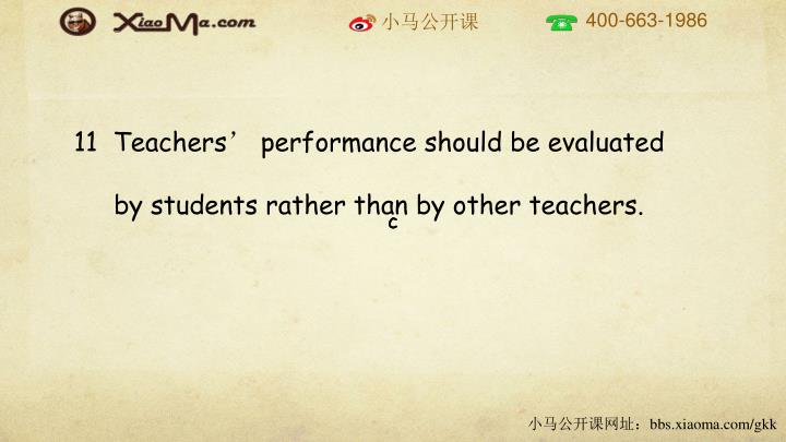11  Teachers' performance should be evaluated by students rather than by other teachers.