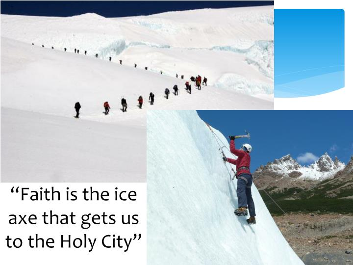 """Faith is the ice axe that gets us to the Holy City"""