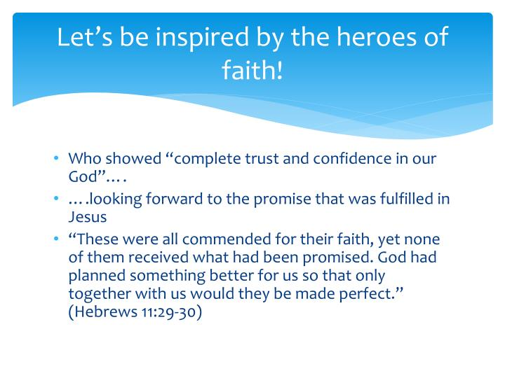 Let's be inspired by the heroes of faith!