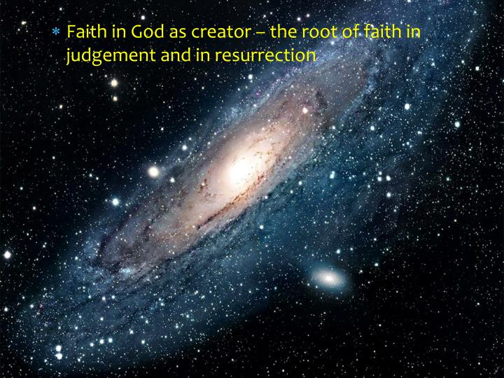 Faith in God as creator – the root of faith in judgement and in resurrection