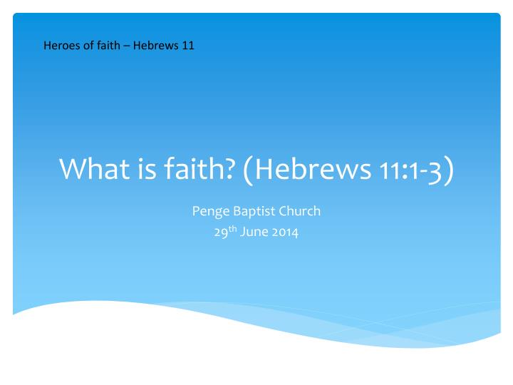 What is faith hebrews 11 1 3