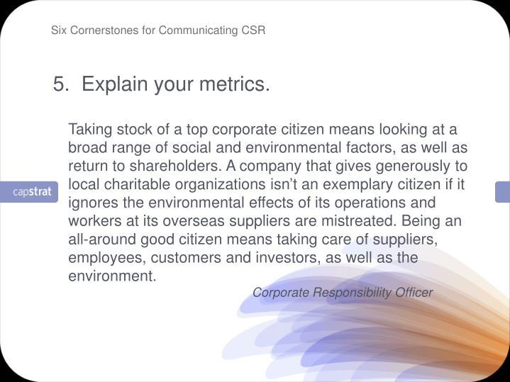 5.  Explain your metrics.