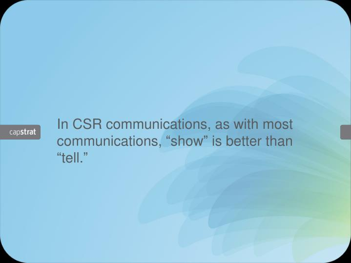 "In CSR communications, as with most  communications, ""show"" is better than ""tell."""