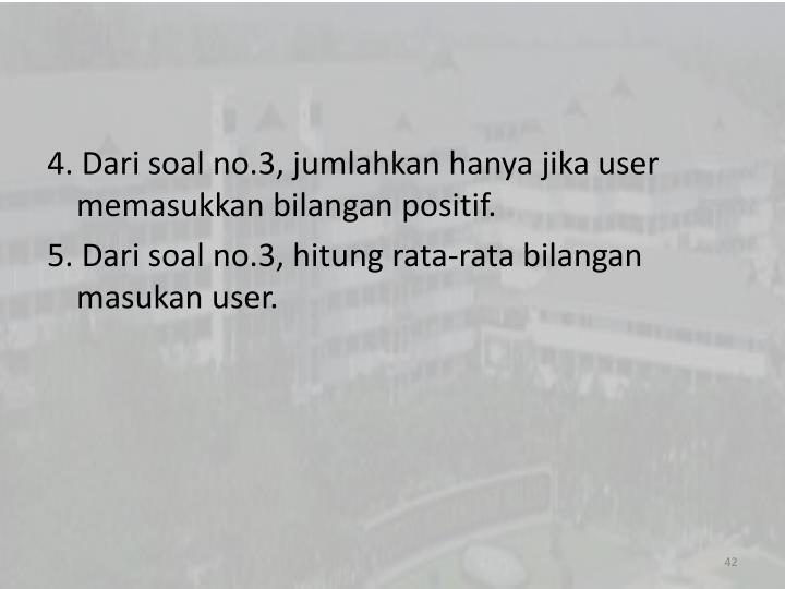 4. Dari soal no.3, jumlahkan hanya jika user memasukkan bilangan positif.