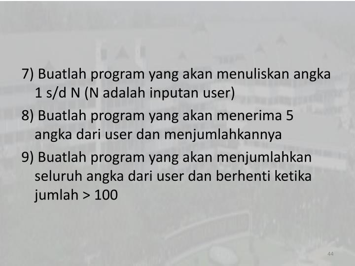 7) Buatlah program yang akan menuliskan angka 1 s/d N (N adalah inputan user)