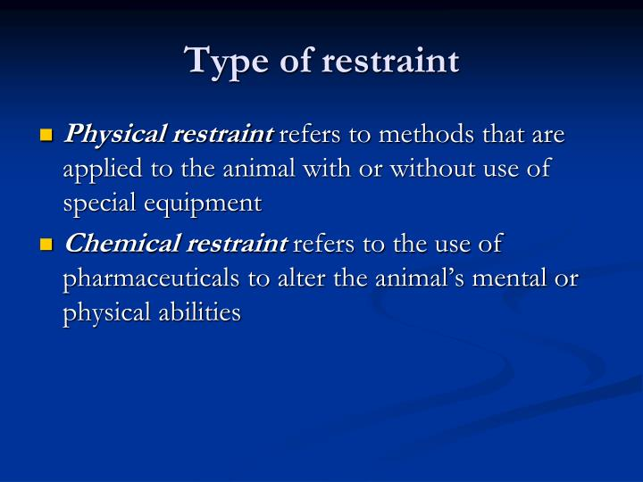 Type of restraint