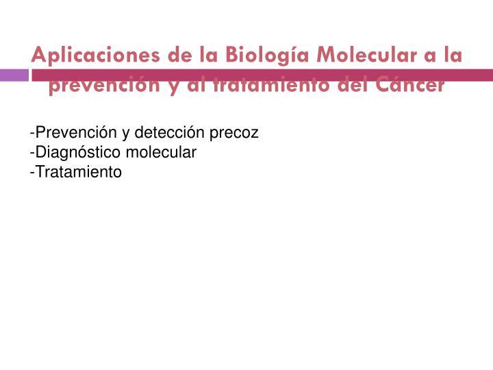 Aplicaciones de la Biología Molecular a la prevención y al tratamiento del Cáncer