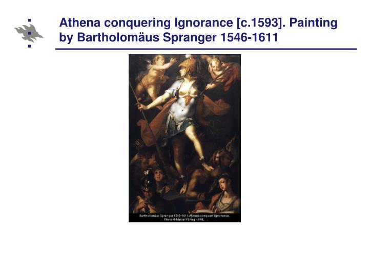 Athena conquering Ignorance [c.1593]. Painting by Bartholomäus Spranger 1546-1611