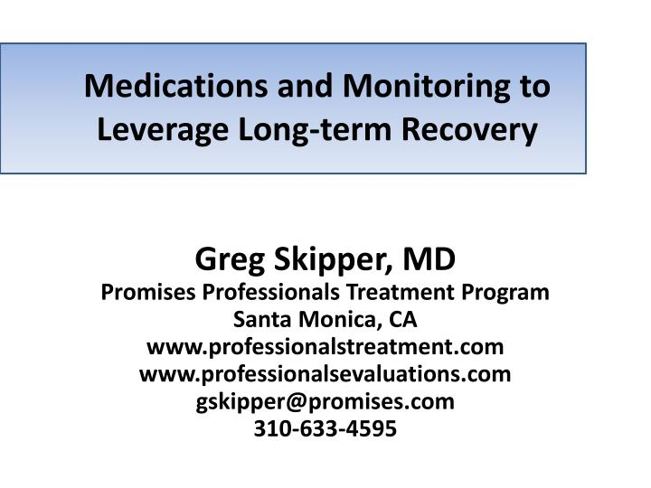 Medications and monitoring to leverage long term recovery
