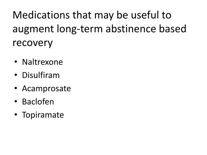Medications that may be useful to augment long-term abstinence based recovery