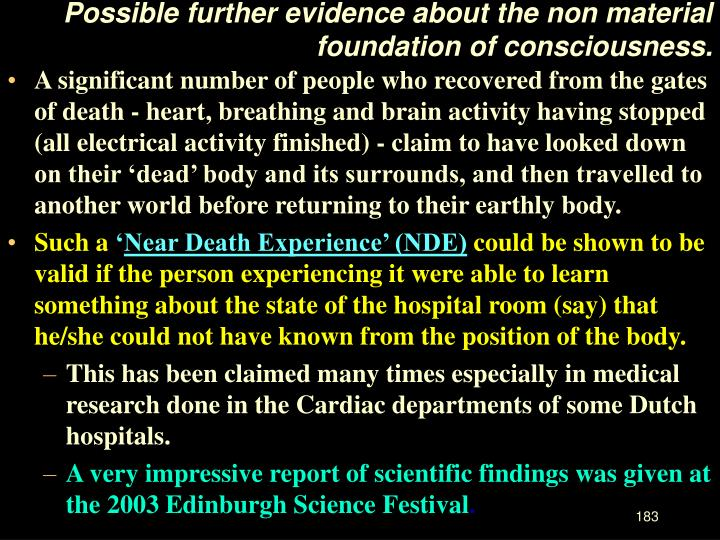Possible further evidence about the non material foundation of consciousness.