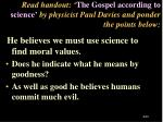 read handout the gospel according to science by physicist paul davies and ponder the points below