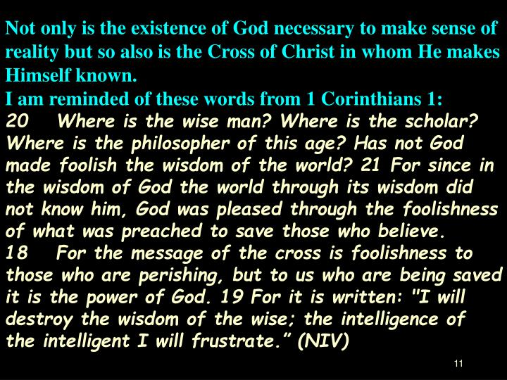 Not only is the existence of God necessary to make sense of reality but so also is the Cross of Christ in whom He makes Himself known.