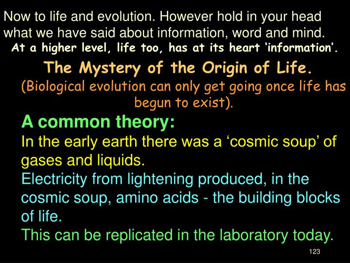 Now to life and evolution. However hold in your head what we have said about information, word and mind.