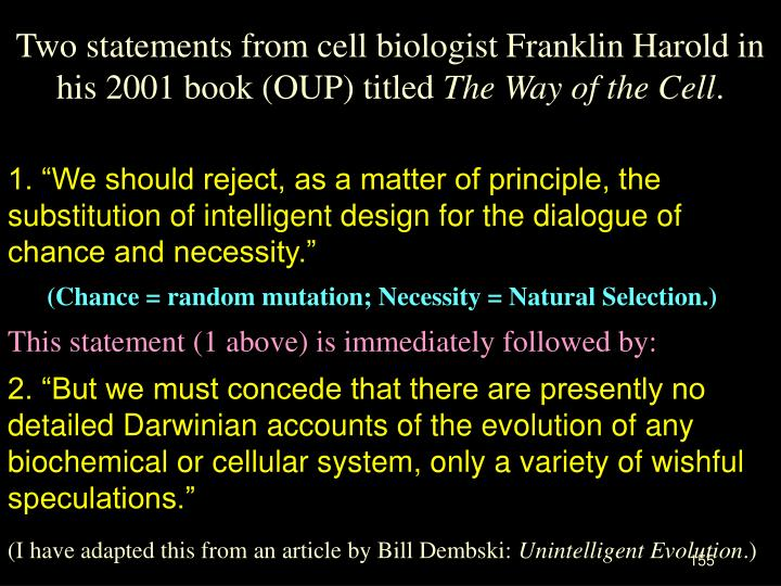 Two statements from cell biologist Franklin Harold in his 2001 book (OUP) titled