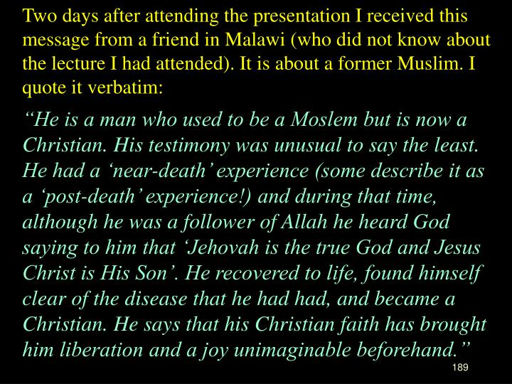 Two days after attending the presentation I received this message from a friend in Malawi (who did not know about the lecture I had attended). It is about a former Muslim. I quote it verbatim:
