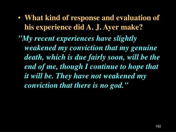 What kind of response and evaluation of his experience did A. J. Ayer make?
