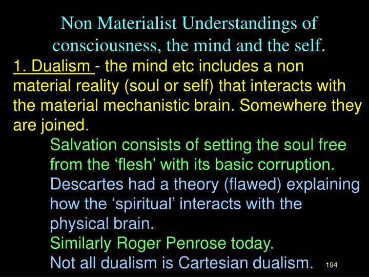 Non Materialist Understandings of consciousness, the mind and the self.